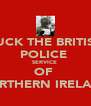 FUCK THE BRITISH POLICE  SERVICE  OF  NORTHERN IRELAND - Personalised Poster A4 size
