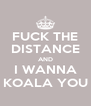 FUCK THE DISTANCE AND I WANNA KOALA YOU - Personalised Poster A4 size