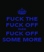 FUCK THE FUCK OFF THEN FUCK OFF SOME MORE - Personalised Poster A4 size