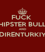 FUCK  THE HIPSTER BULLSHIT AND #DIRENTURKIYE  - Personalised Poster A4 size