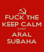 FUCK THE KEEP CALM STAY ARAL SUBAHA - Personalised Poster A4 size