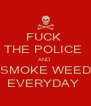FUCK  THE POLICE  AND  SMOKE WEED EVERYDAY  - Personalised Poster A4 size