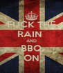 FUCK THE RAIN  AND BBQ ON - Personalised Poster A4 size