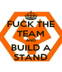 FUCK THE TEAM AND BUILD A STAND - Personalised Poster A4 size