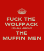 FUCK THE  WOLFPACK ITS ALL ABOUT THE MUFFIN MEN - Personalised Poster A4 size