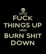 FUCK THINGS UP AND BURN SHIT DOWN - Personalised Poster A4 size