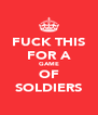 FUCK THIS FOR A GAME OF SOLDIERS - Personalised Poster A4 size