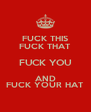 FUCK THIS FUCK THAT FUCK YOU AND FUCK YOUR HAT - Personalised Poster A4 size