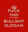 FUCK THIS FUCKING BULLSHIT SLOGAN - Personalised Poster A4 size