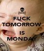 FUCK TOMORROW  IS MONDAY - Personalised Poster A4 size