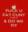 FUCK U FAT CUNT HUMZA & DO WII  FIT - Personalised Poster A4 size