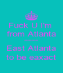 Fuck U I'm  from Atlanta ********** East Atlanta to be eaxact - Personalised Poster A4 size