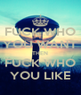 FUCK WHO YOU WANT THEN FUCK WHO YOU LIKE - Personalised Poster A4 size