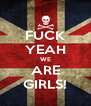 FUCK YEAH WE ARE GIRLS! - Personalised Poster A4 size