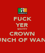 FUCK YER SHITTY CROWN YA BUNCH OF WANKERS - Personalised Poster A4 size