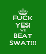 FUCK YES! WE BEAT SWAT!!! - Personalised Poster A4 size