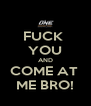 FUCK  YOU AND COME AT  ME BRO! - Personalised Poster A4 size