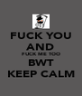 FUCK YOU AND FUCK ME TOO BWT KEEP CALM - Personalised Poster A4 size