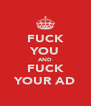 FUCK YOU AND FUCK YOUR AD - Personalised Poster A4 size