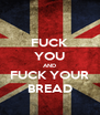 FUCK YOU AND FUCK YOUR BREAD - Personalised Poster A4 size