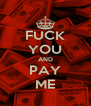 FUCK YOU AND PAY ME - Personalised Poster A4 size