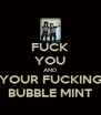 FUCK YOU AND YOUR FUCKING BUBBLE MINT - Personalised Poster A4 size