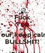 Fuck You And Your keep calm BULLSHIT! - Personalised Poster A4 size