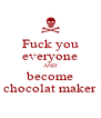 Fuck you everyone AND become chocolat maker - Personalised Poster A4 size