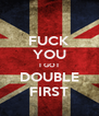 FUCK YOU I GOT DOUBLE FIRST - Personalised Poster A4 size