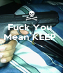 Fuck You  Mean KEEP      - Personalised Poster A4 size