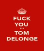 FUCK YOU *** TOM DELONGE - Personalised Poster A4 size