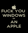 FUCK YOU  WINDOWS IM AN APPLE - Personalised Poster A4 size