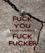 FUCK YOU YOUR FUCKING FUCK FUCKER - Personalised Poster A4 size