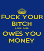 FUCK YOUR BITCH LIKE SHE OWES YOU MONEY - Personalised Poster A4 size