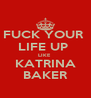FUCK YOUR  LIFE UP  LIKE  KATRINA BAKER - Personalised Poster A4 size
