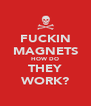 FUCKIN MAGNETS HOW DO THEY WORK? - Personalised Poster A4 size