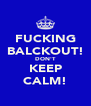 FUCKING BALCKOUT! DON'T KEEP CALM! - Personalised Poster A4 size