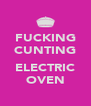 FUCKING CUNTING  ELECTRIC OVEN - Personalised Poster A4 size