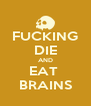FUCKING DIE AND EAT  BRAINS - Personalised Poster A4 size