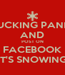 FUCKING PANIC AND POST ON FACEBOOK IT'S SNOWING - Personalised Poster A4 size