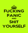 FUCKING PANIC AND SHIT YOURSELF - Personalised Poster A4 size