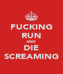 FUCKING RUN AND DIE SCREAMING - Personalised Poster A4 size