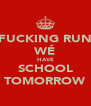 FUCKING RUN WÉ HAVE SCHOOL TOMORROW - Personalised Poster A4 size