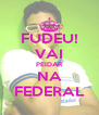 FUDEU! VAI PEIDAR NA FEDERAL - Personalised Poster A4 size