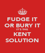 FUDGE IT OR BURY IT IT'S THE KENT SOLUTION - Personalised Poster A4 size
