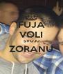 FUJA VOLI SVOJU ZORANU  - Personalised Poster A4 size