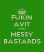 FUKIN AVIT YOU MESSY BASTARDS - Personalised Poster A4 size