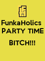 FunkaHolics  PARTY TIME  BITCH!!!  - Personalised Poster A4 size