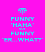 FUNNY 'HAHA' NOT FUNNY 'ER...WHAT?' - Personalised Poster A4 size