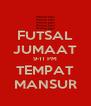 FUTSAL JUMAAT 9-11 PM TEMPAT MANSUR - Personalised Poster A4 size
